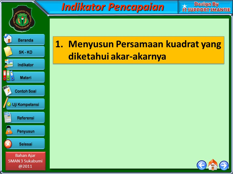 Bahan Ajar SMAN 3 Sukabumi @2011 Bahan Ajar SMAN 3 Sukabumi @2011 Indikator Pencapaian 1.Menyusun Persamaan kuadrat yang diketahui akar-akarnya