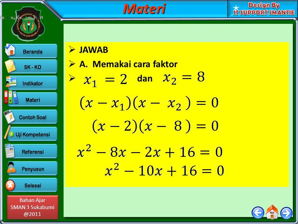 Bahan Ajar SMAN 3 Sukabumi @2011 Bahan Ajar SMAN 3 Sukabumi @2011  JAWAB  A. Memakai cara faktor  danMateri