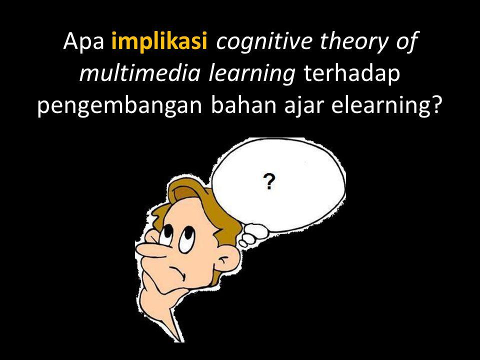 Apa implikasi cognitive theory of multimedia learning terhadap pengembangan bahan ajar elearning?