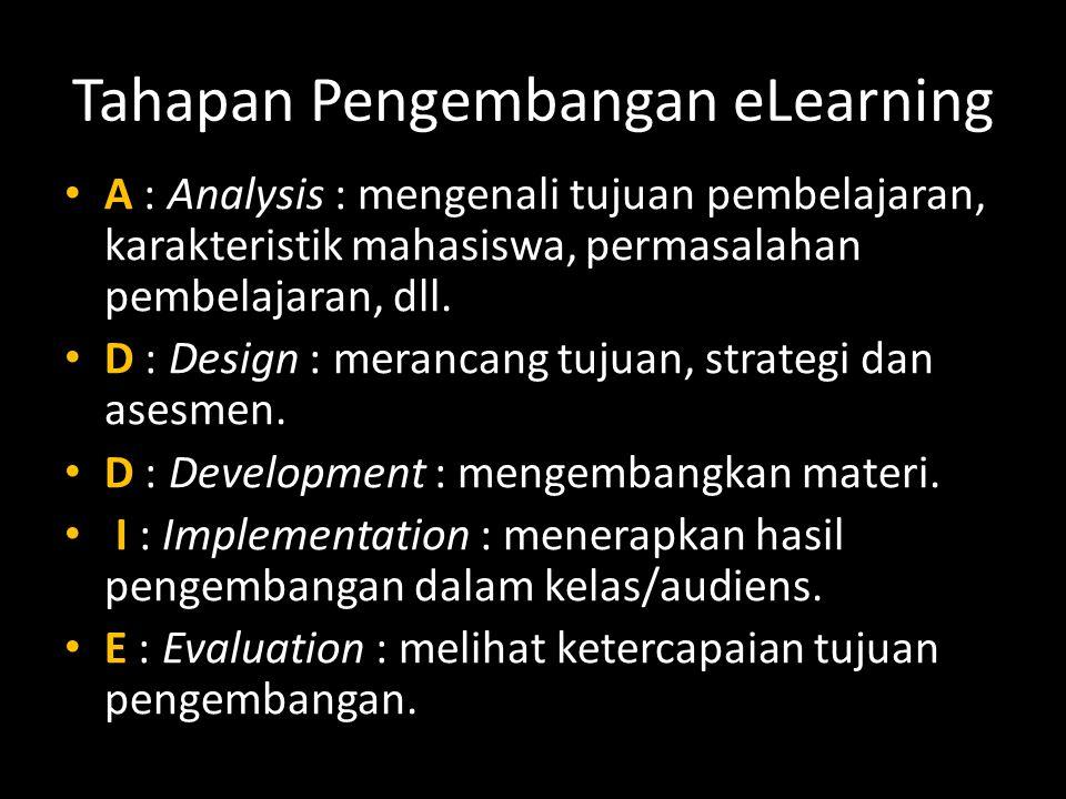 Tahapan Pengembangan eLearning A : Analysis : mengenali tujuan pembelajaran, karakteristik mahasiswa, permasalahan pembelajaran, dll.