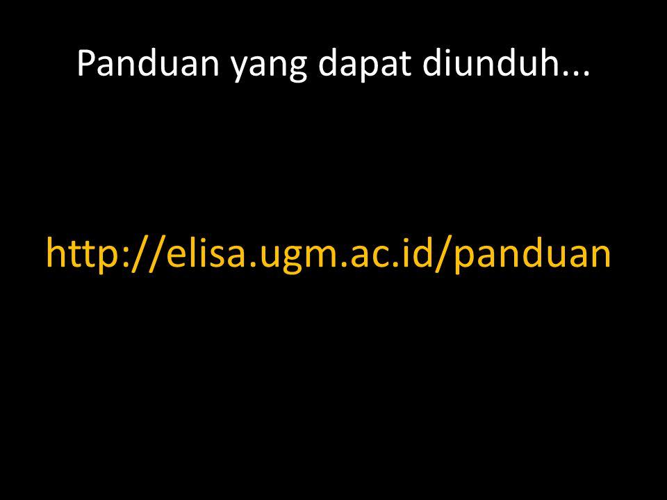 Panduan yang dapat diunduh... http://elisa.ugm.ac.id/panduan