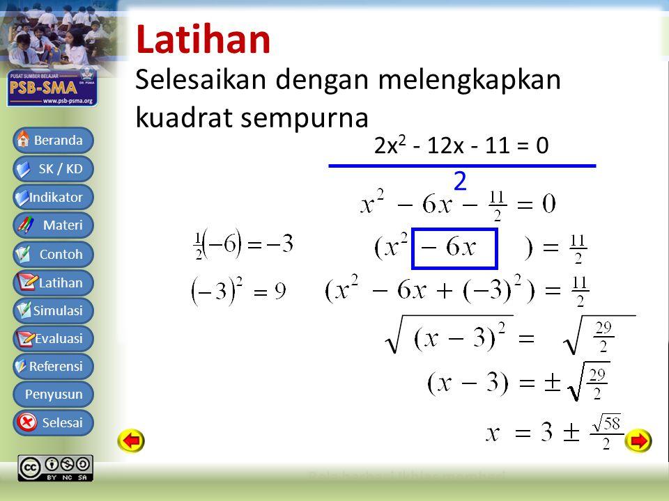 Bahan Ajar Matematika SMA Kelas X Semester 1 SK / KD Indikator Materi Contoh Latihan Simulasi Evaluasi Referensi Penyusun Selesai Beranda Latihan Selesaikan dengan melengkapkan kuadrat sempurna 2x 2 - 12x - 11 = 0 2