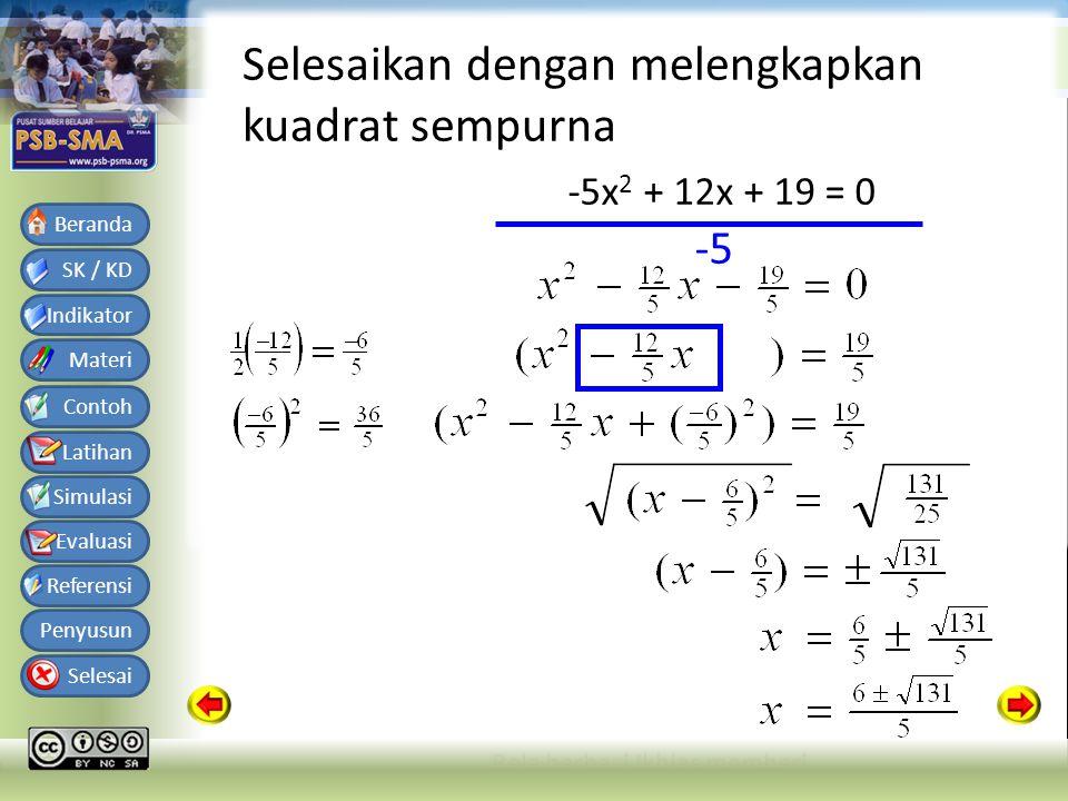 Bahan Ajar Matematika SMA Kelas X Semester 1 SK / KD Indikator Materi Contoh Latihan Simulasi Evaluasi Referensi Penyusun Selesai Beranda Selesaikan dengan melengkapkan kuadrat sempurna -5x 2 + 12x + 19 = 0 -5