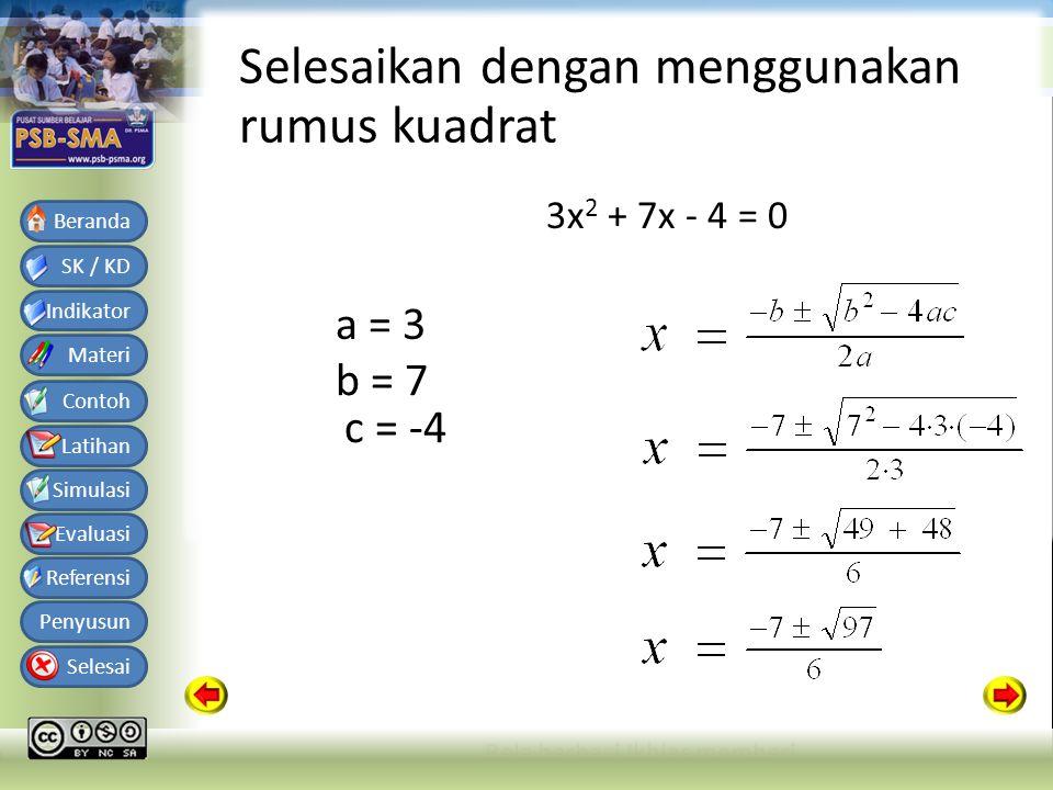 Bahan Ajar Matematika SMA Kelas X Semester 1 SK / KD Indikator Materi Contoh Latihan Simulasi Evaluasi Referensi Penyusun Selesai Beranda Selesaikan dengan menggunakan rumus kuadrat 3x 2 + 7x - 4 = 0 a = 3 b = 7 c = -4