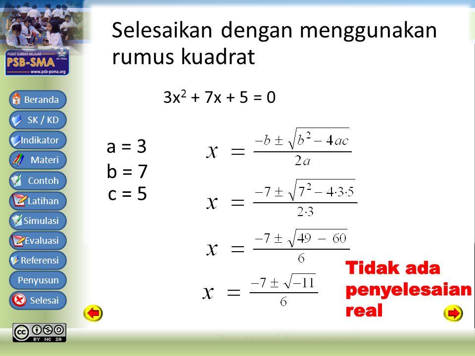 Bahan Ajar Matematika SMA Kelas X Semester 1 SK / KD Indikator Materi Contoh Latihan Simulasi Evaluasi Referensi Penyusun Selesai Beranda Selesaikan dengan menggunakan rumus kuadrat 3x 2 + 7x + 5 = 0 a = 3 b = 7 c = 5