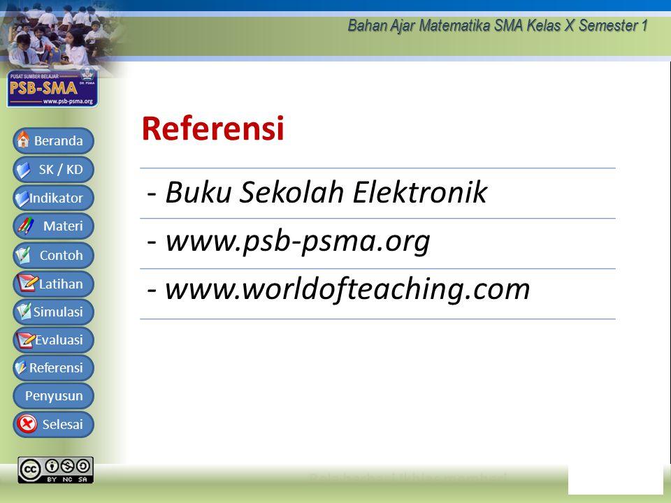 Bahan Ajar Matematika SMA Kelas X Semester 1 SK / KD Indikator Materi Contoh Latihan Simulasi Evaluasi Referensi Penyusun Selesai Beranda Referensi - Buku Sekolah Elektronik - www.psb-psma.org - www.worldofteaching.com