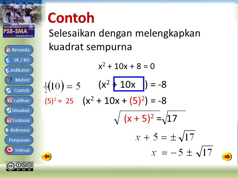 Bahan Ajar Matematika SMA Kelas X Semester 1 SK / KD Indikator Materi Contoh Latihan Simulasi Evaluasi Referensi Penyusun Selesai Beranda Contoh Selesaikan dengan melengkapkan kuadrat sempurna x 2 + 10x + 8 = 0 (x 2 + 10x ) = -8 (x 2 + 10x + (5) 2 ) = -8 + 25 (x + 5) 2 = 17 (5) 2 = 25