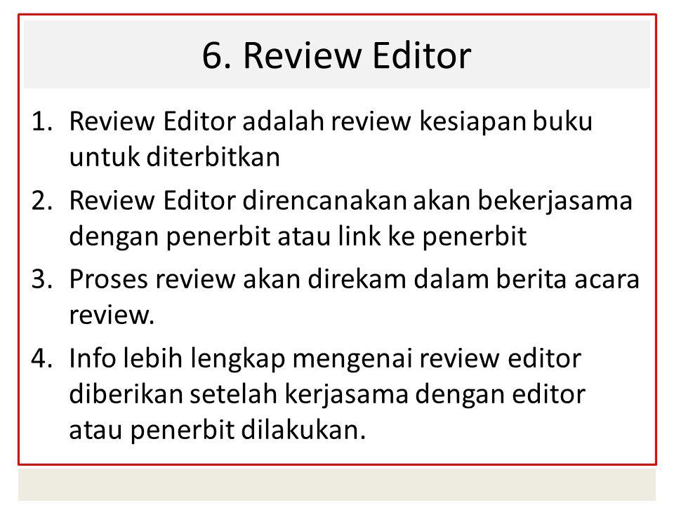 6. Review Editor 1.Review Editor adalah review kesiapan buku untuk diterbitkan 2.Review Editor direncanakan akan bekerjasama dengan penerbit atau link