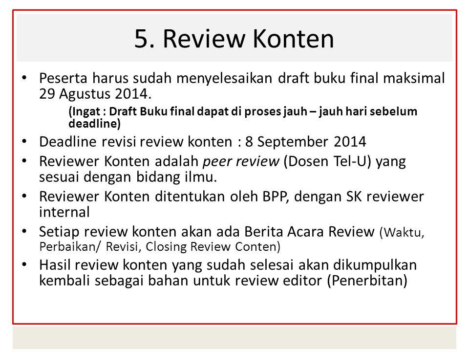 5. Review Konten Peserta harus sudah menyelesaikan draft buku final maksimal 29 Agustus 2014.