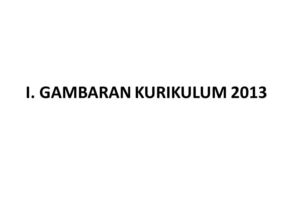 I. GAMBARAN KURIKULUM 2013
