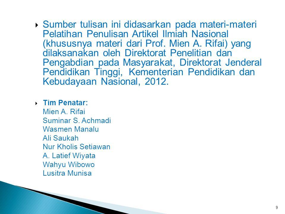 9  Sumber tulisan ini didasarkan pada materi-materi Pelatihan Penulisan Artikel Ilmiah Nasional (khususnya materi dari Prof. Mien A. Rifai) yang dila