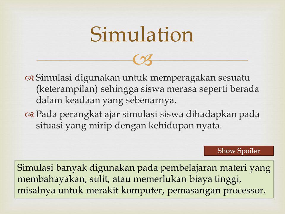   Simulasi digunakan untuk memperagakan sesuatu (keterampilan) sehingga siswa merasa seperti berada dalam keadaan yang sebenarnya.