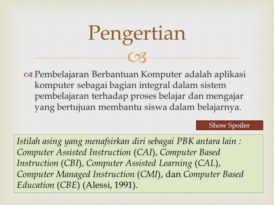   Pembelajaran Berbantuan Komputer adalah aplikasi komputer sebagai bagian integral dalam sistem pembelajaran terhadap proses belajar dan mengajar y
