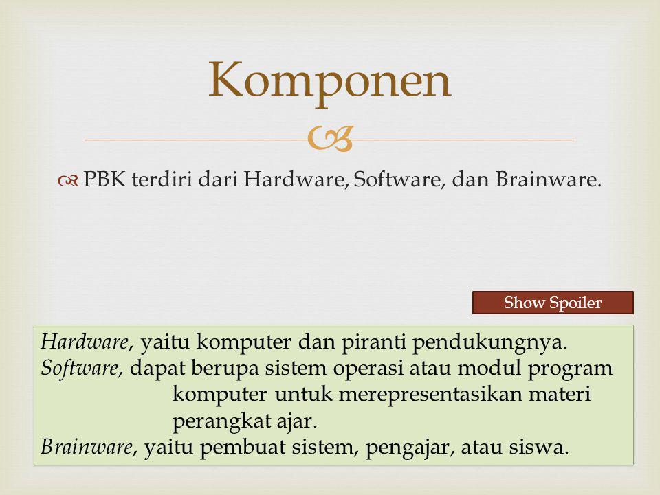   PBK terdiri dari Hardware, Software, dan Brainware. Komponen Hardware, yaitu komputer dan piranti pendukungnya. Software, dapat berupa sistem oper