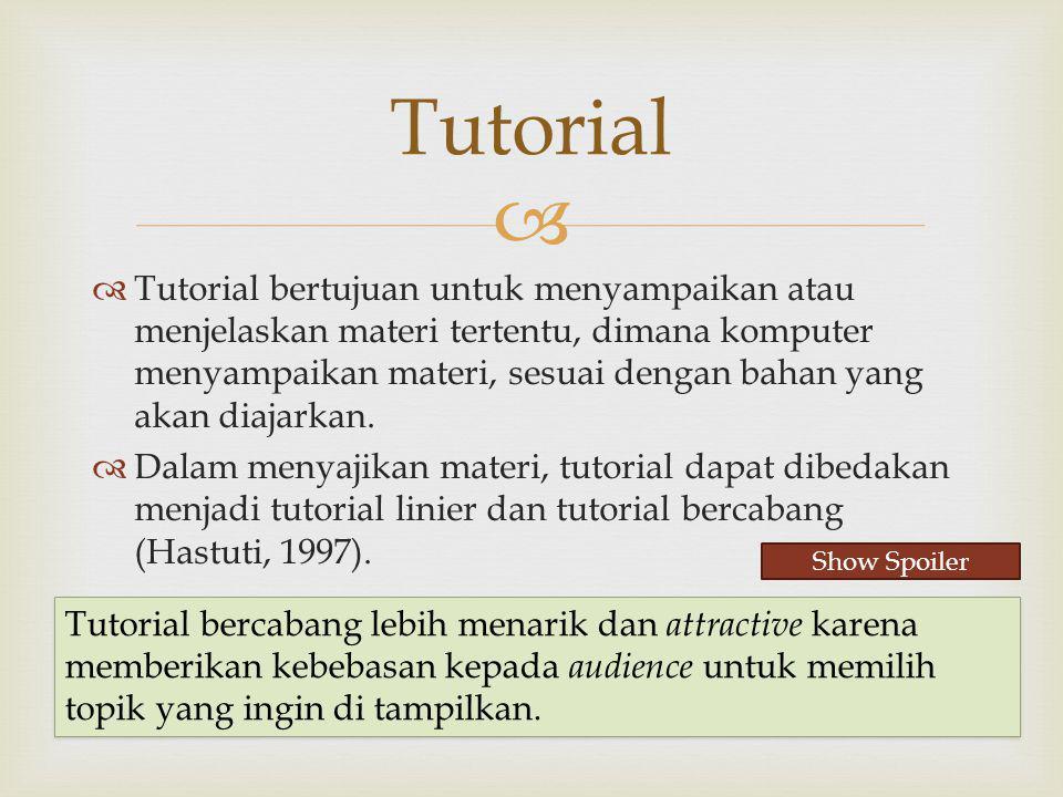   Tutorial bertujuan untuk menyampaikan atau menjelaskan materi tertentu, dimana komputer menyampaikan materi, sesuai dengan bahan yang akan diajark
