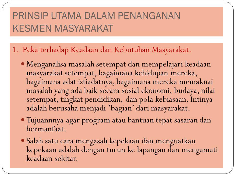 PRINSIP UTAMA DALAM PENANGANAN KESMEN MASYARAKAT 1.