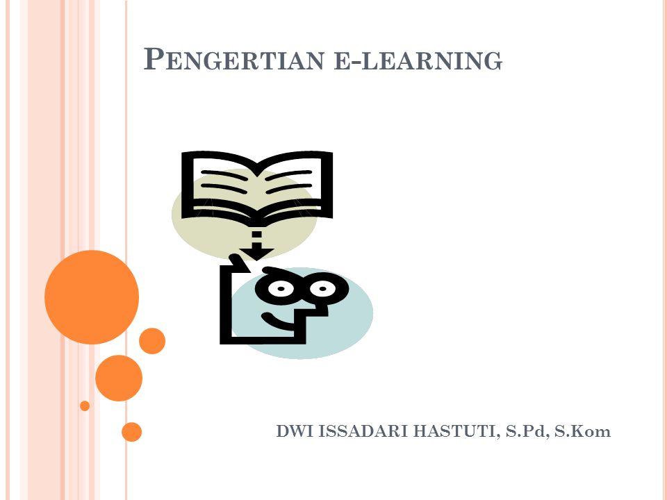 P ENGETIAN E - LEARNING Banyak pakar yang menguraikan definisi e-learning dari berbagai sudut pandang.