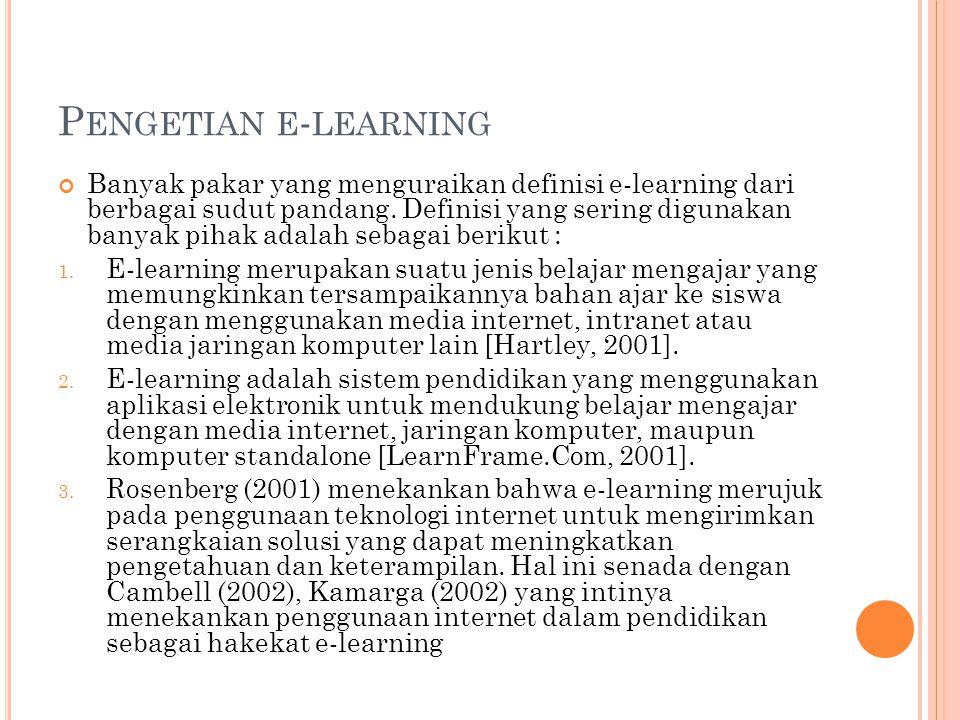 P ENGETIAN E - LEARNING Banyak pakar yang menguraikan definisi e-learning dari berbagai sudut pandang. Definisi yang sering digunakan banyak pihak ada