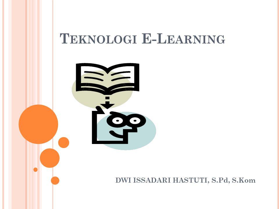 T EKNOLOGI E-L EARNING Sebagai suatu sistem, eLearning sekurang- kurangnya terdiri atas: 1.