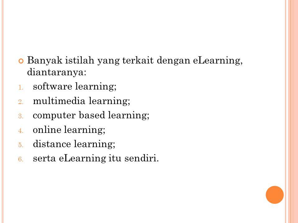 Banyak istilah yang terkait dengan eLearning, diantaranya: 1. software learning; 2. multimedia learning; 3. computer based learning; 4. online learnin