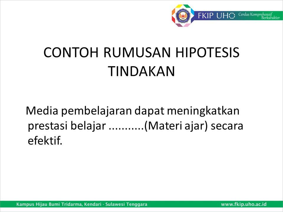 HIPOTESIS TINDAKAN Hipotesis tindakan berupa pernyataan bahwa solusi yang ditawarkan benar-benar dapat menyelesaikan masalah.
