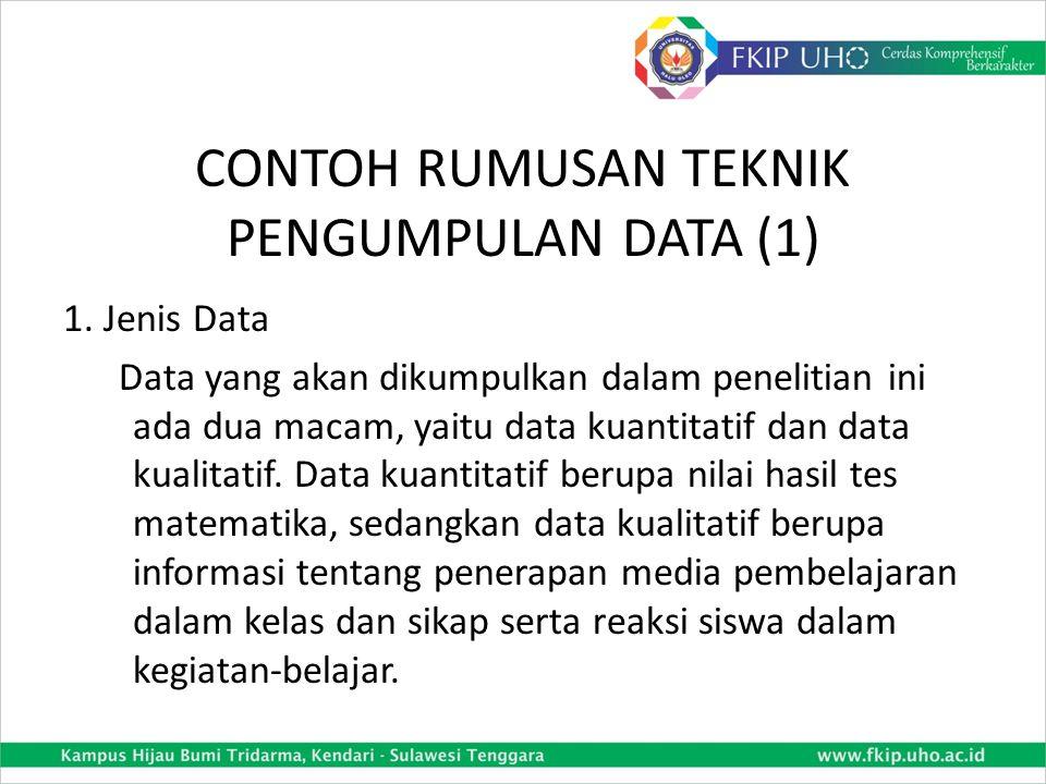 TEKNIK PENGUMPULAN DATA Berisi uraian tentang: 1.Jenis data yang diperlukan: data kuantitatif dan data kualitatif 2.Teknik pengumpulan data: (a) tes,
