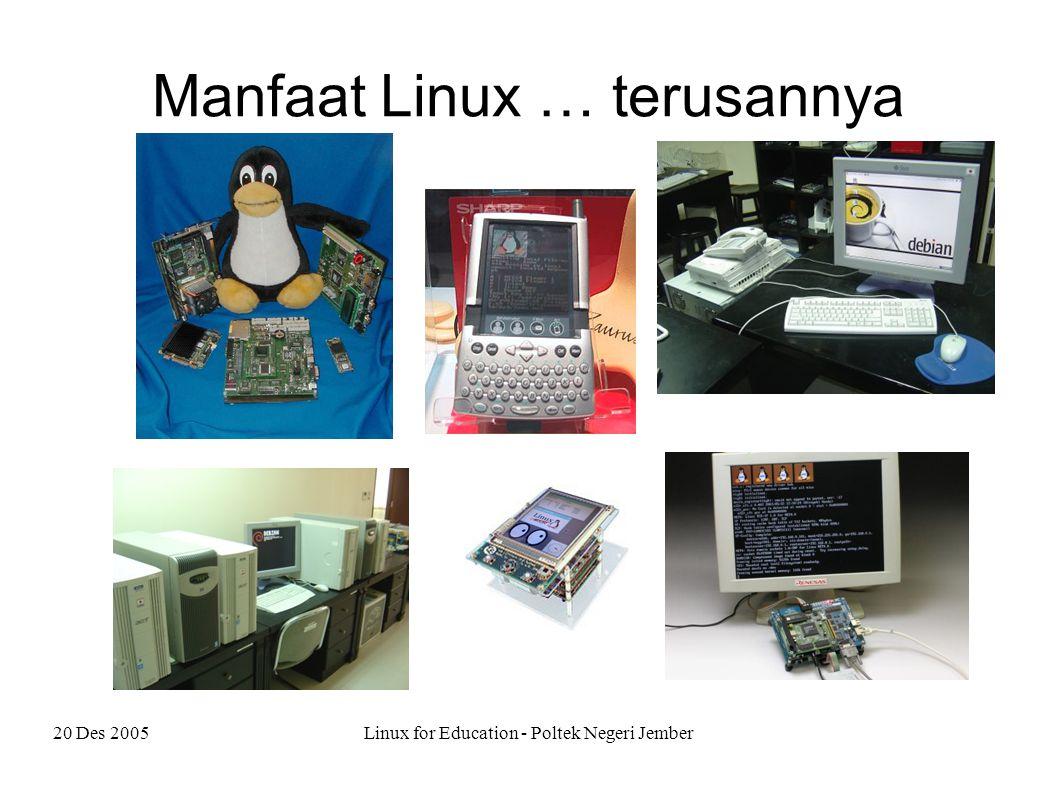 20 Des 2005Linux for Education - Poltek Negeri Jember Cara belajar LINUX Cari GURU' yang bener-bener Sakti Linux Kumpul-kumpul sama yg seneng Linux Punya CD-installer Linux Komputer … bisa pinjam, di lab, … terserah Mau dan suka baca-baca tentang LINUX Koneksi INTERNET (optional) NEKATTTTT !!!