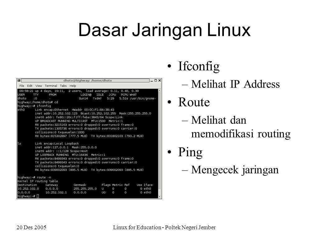 20 Des 2005Linux for Education - Poltek Negeri Jember X-Windows Core :  Xfree86  X.org Window Manager  Gnome  KDE  Windowmaker  XFce  Enlightenment  fwm