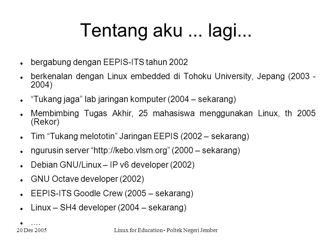 20 Des 2005Linux for Education - Poltek Negeri Jember Tentang aku...