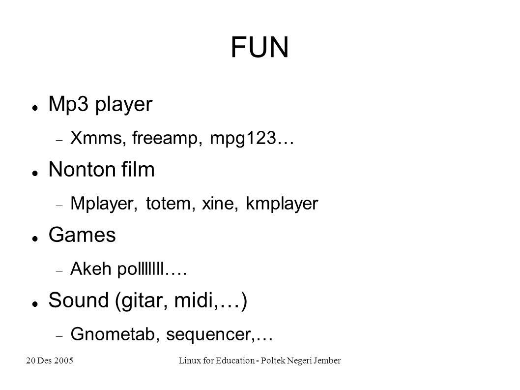 20 Des 2005Linux for Education - Poltek Negeri Jember Linux having fun