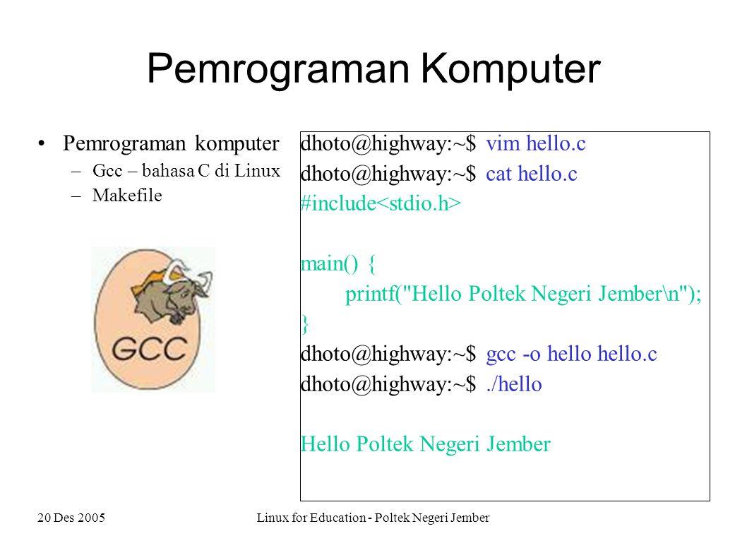 20 Des 2005Linux for Education - Poltek Negeri Jember Pemrograman Komputer