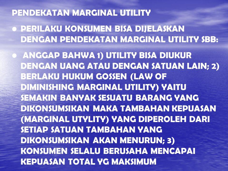 PENDEKATAN MARGINAL UTILITY PERILAKU KONSUMEN BISA DIJELASKAN DENGAN PENDEKATAN MARGINAL UTILITY SBB: ANGGAP BAHWA 1) UTILITY BISA DIUKUR DENGAN UANG