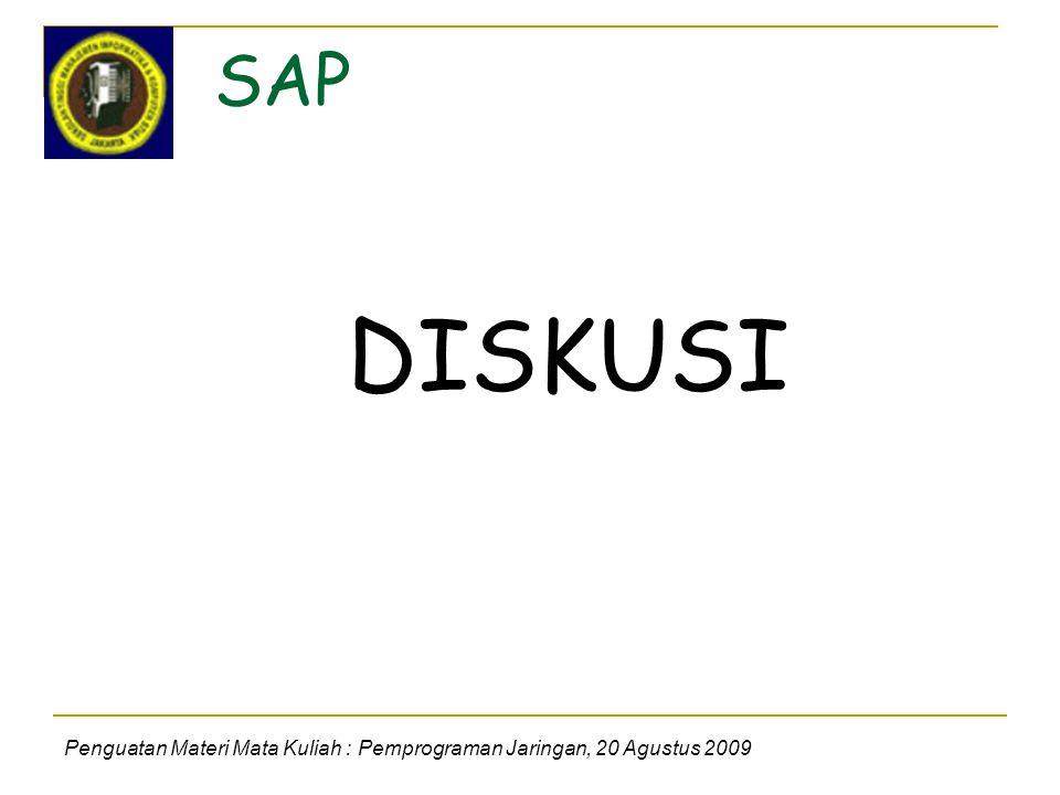 SAP Penguatan Materi Mata Kuliah : Pemprograman Jaringan, 20 Agustus 2009 DISKUSI