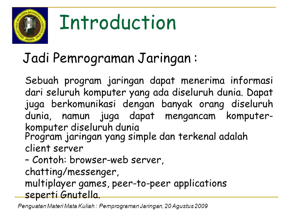 Introduction Penguatan Materi Mata Kuliah : Pemprograman Jaringan, 20 Agustus 2009 Application programming interface (API) is an interface that defines the ways by which an application program may request services from libraries and/or operating systems.[1][2][3] An API determines the vocabulary and calling conventions the programmer should employ to use the services.