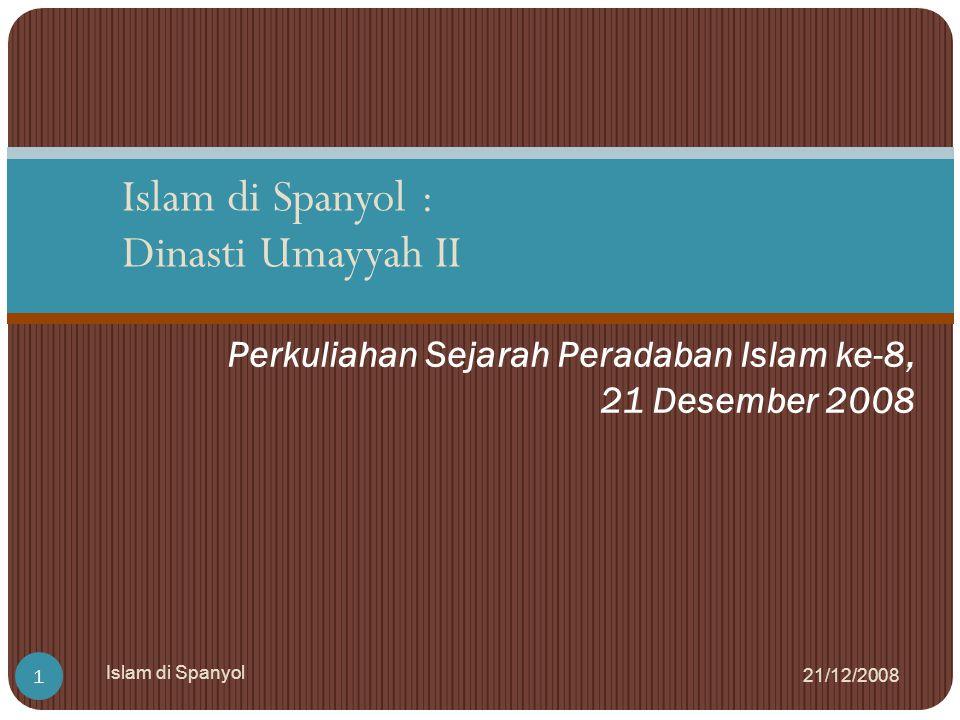 Tiga Dinasti Pertama Islam 21/12/2008 Islam di Spanyol 2 Umayyah (41-133 H/ 661-750 M0 Abbasiah ( 132-656 H/750-1258 M) Umayyah Spanyol (139-423 H/756-1031 M)
