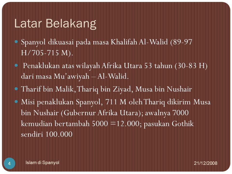 Latar Belakang 21/12/2008 Islam di Spanyol 4 Spanyol dikuasai pada masa Khalifah Al-Walid (89-97 H/705-715 M). Penaklukan atas wilayah Afrika Utara 53