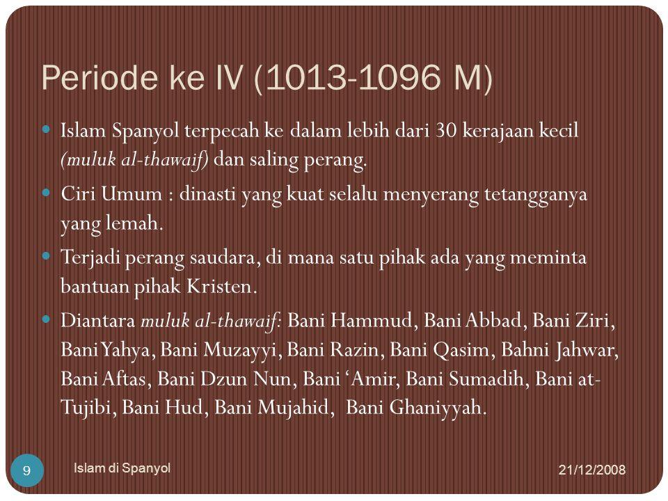 Periode ke IV (1013-1096 M) 21/12/2008 Islam di Spanyol 9 Islam Spanyol terpecah ke dalam lebih dari 30 kerajaan kecil (muluk al-thawaif) dan saling p