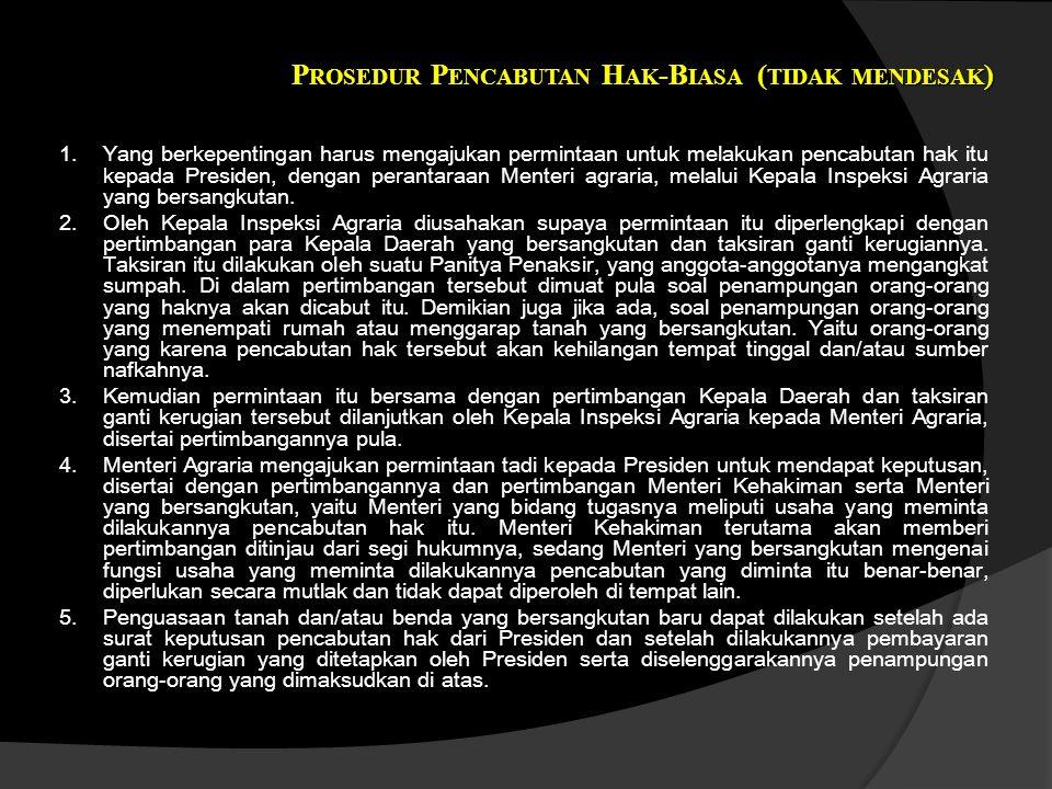 P ROSEDUR P ENCABUTAN H AK -B IASA ( TIDAK MENDESAK )  Yang berkepentingan harus mengajukan permintaan untuk melakukan pencabutan hak itu kepada Pre