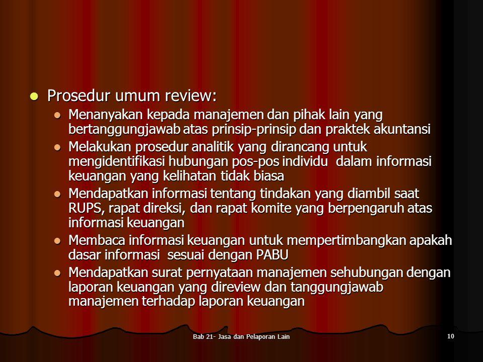 Bab 21- Jasa dan Pelaporan Lain 10 Prosedur umum review: Prosedur umum review: Menanyakan kepada manajemen dan pihak lain yang bertanggungjawab atas p