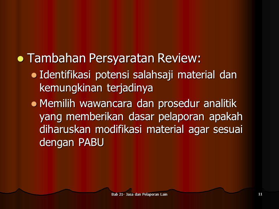 Bab 21- Jasa dan Pelaporan Lain 11 Tambahan Persyaratan Review: Tambahan Persyaratan Review: Identifikasi potensi salahsaji material dan kemungkinan t