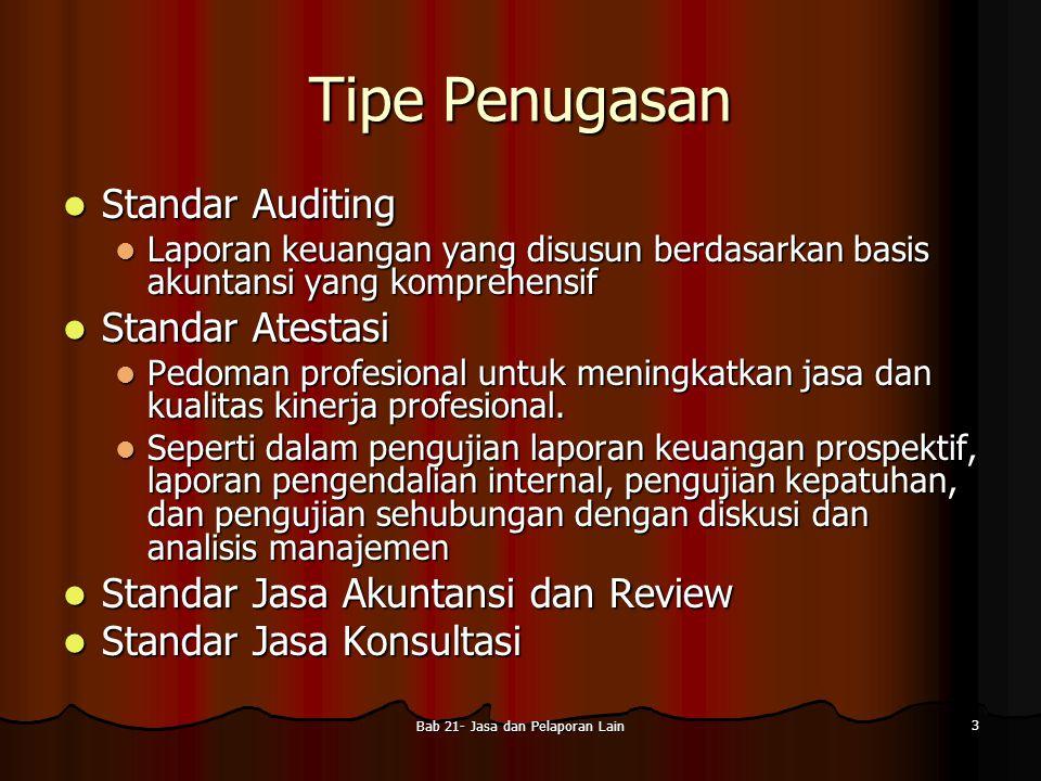 Bab 21- Jasa dan Pelaporan Lain 3 Tipe Penugasan Standar Auditing Standar Auditing Laporan keuangan yang disusun berdasarkan basis akuntansi yang komp