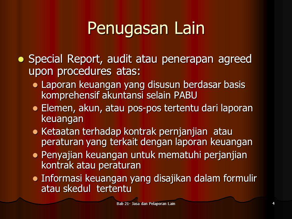 Bab 21- Jasa dan Pelaporan Lain 4 Penugasan Lain Special Report, audit atau penerapan agreed upon procedures atas: Special Report, audit atau penerapa