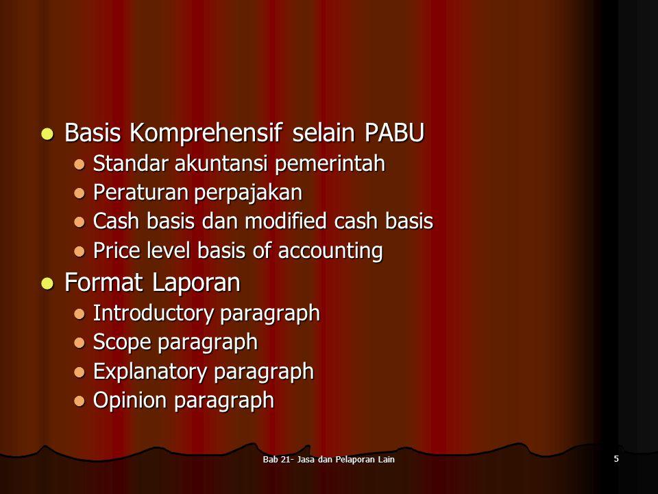 Bab 21- Jasa dan Pelaporan Lain 5 Basis Komprehensif selain PABU Basis Komprehensif selain PABU Standar akuntansi pemerintah Standar akuntansi pemerin