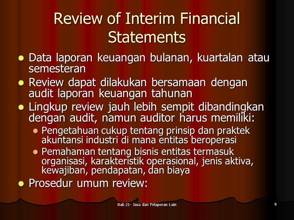 Bab 21- Jasa dan Pelaporan Lain 9 Review of Interim Financial Statements Data laporan keuangan bulanan, kuartalan atau semesteran Data laporan keuanga