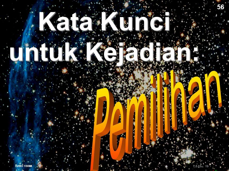 ©2003 TBBMI 7.5.03a. 19 Kata Kunci untuk Kejadian: 56