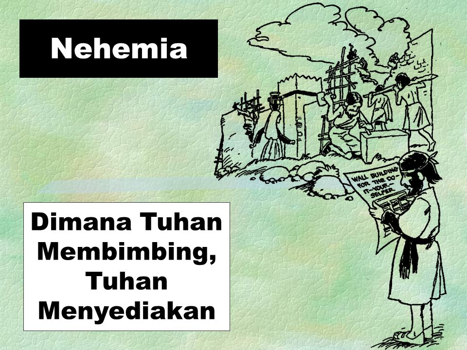 Nehemia Dimana Tuhan Membimbing, Tuhan Menyediakan