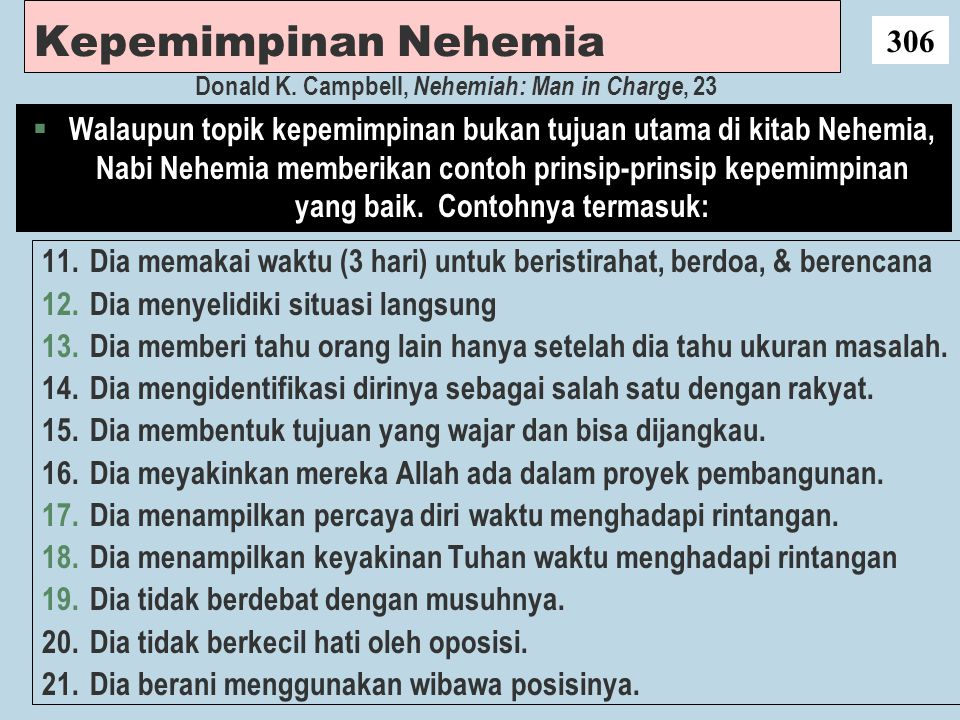 Kepemimpinan Nehemia § Walaupun topik kepemimpinan bukan tujuan utama di kitab Nehemia, Nabi Nehemia memberikan contoh prinsip-prinsip kepemimpinan ya