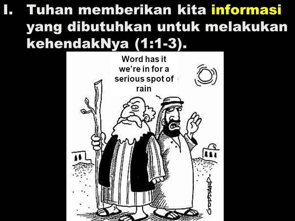 I.Tuhan memberikan kita informasi yang dibutuhkan untuk melakukan kehendakNya (1:1-3). Word has it we're in for a serious spot of rain