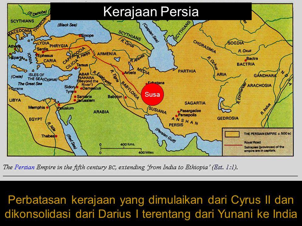 Perbatasan kerajaan yang dimulaikan dari Cyrus II dan dikonsolidasi dari Darius I terentang dari Yunani ke India Kerajaan Persia Susa