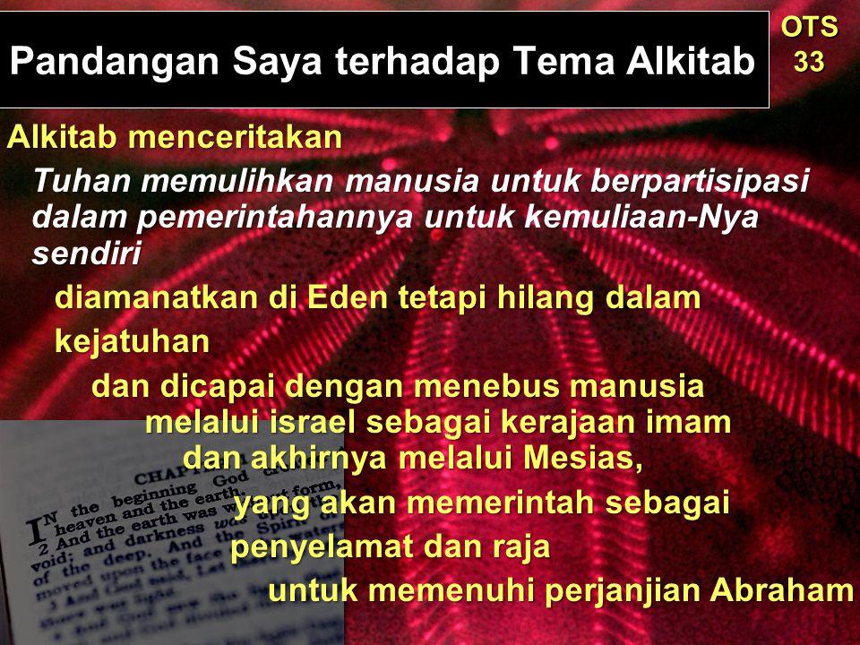 Pandangan Saya terhadap Tema Alkitab OTS 33 Alkitab menceritakan Alkitab menceritakan Tuhan memulihkan manusia untuk berpartisipasi dalam pemerintahan